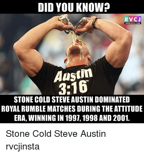 Stone Cold Steve Austin: DID YOU KNOW?  RVCJ  WWW. RVCJ.COM  Austin  STONE COLD STEVE AUSTIN DOMINATED  ROYALRUMBLEMATCHES DURING THE ATTITUDE  ERA, WINNING IN 1997, 1998 AND2001 Stone Cold Steve Austin rvcjinsta