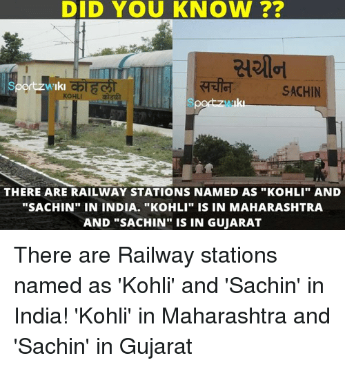 """maharashtra: DID YOU KNOW  SACHIN  THERE ARE RAILWAY STATIONS NAMED AS """"KoHLI"""" AND  """"SACHIN"""" IN INDIA. """"KOHLI"""" IS IN MAHARASHTRA  AND """"SACHIN"""" IS IN GUJARAT There are Railway stations named as 'Kohli' and 'Sachin' in India!  'Kohli' in Maharashtra and 'Sachin' in Gujarat"""