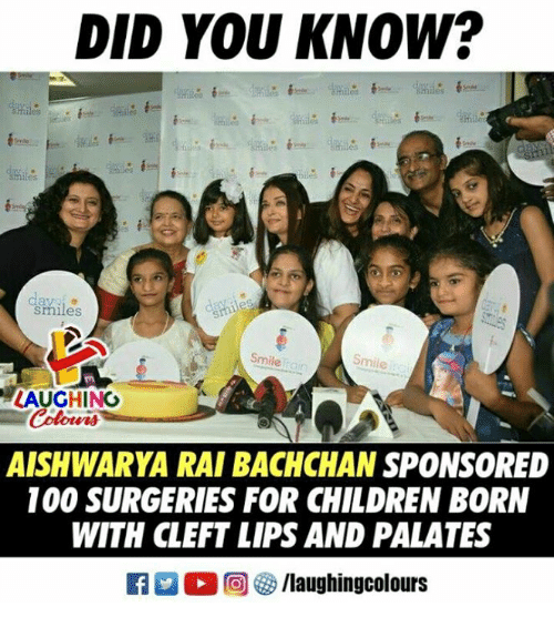 Anaconda, Children, and Rain: DID YOU KNOW?  smiles  Smile rain  Smile  LAUGHING  Colowrs  AISHWARYA RAI BACHCHAN SPONSORED  100 SURGERIES FOR CHILDREN BORN  WITH CLEFT LIPS AND PALATES