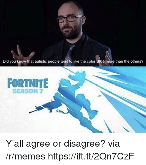 Season 7: Did you know that autistic people tend to like the color Blue more than the others?  FORTNITE  SEASON 7 Y'all agree or disagree? via /r/memes https://ift.tt/2Qn7CzF