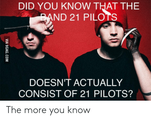 21 Pilots: DID YOU KNOW THAT THE  ND 21 PILOTS  DOESN'T ACTUALLY  CONSIST OF 21 PILOTS? The more you know