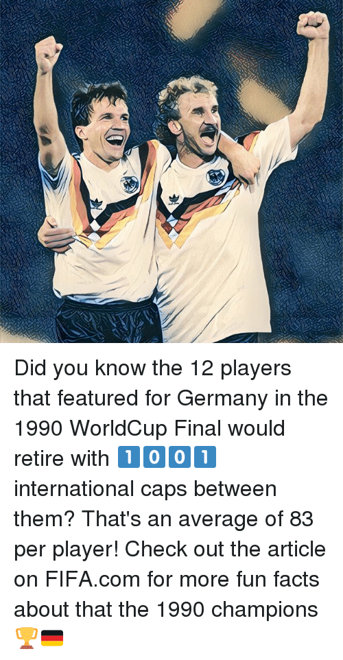 Facts, Fifa, and Memes: Did you know the 12 players that featured for Germany in the 1990 WorldCup Final would retire with 1️⃣0️⃣0️⃣1️⃣ international caps between them? That's an average of 83 per player! Check out the article on FIFA.com for more fun facts about that the 1990 champions 🏆🇩🇪