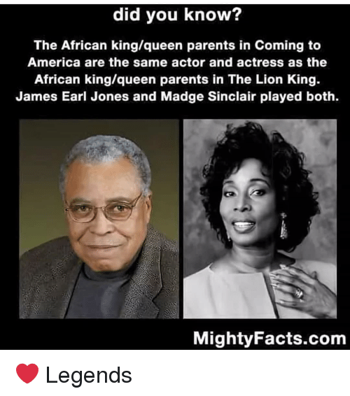 in coming: did you know?  The African king/queen parents in Coming to  America are the same actor and actress as the  African king/queen parents in The Lion King.  James Earl Jones and Madge Sinclair played both.  MightyFacts.com ❤ Legends