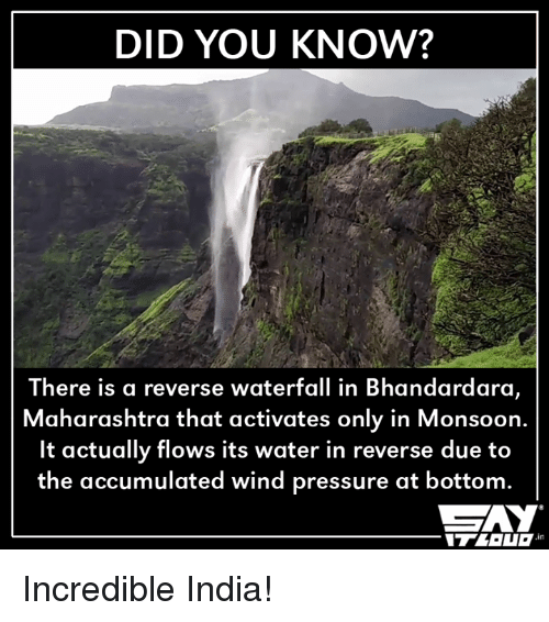 maharashtra: DID YOU KNOW?  There is a reverse waterfall in Bhandardara,  Maharashtra that activates only in Monsoon  It actually flows its water in reverse due to  the accumulated wind pressure at bottom Incredible India!