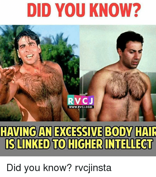 Memes, 🤖, and Did You Know: DID YOU KNOW?  V CJ  WWW. RVCJ.COM  HAVING AN EXCESSIVE BODY HAIR  ISLINKED TO HIGHER INTELLECT Did you know? rvcjinsta