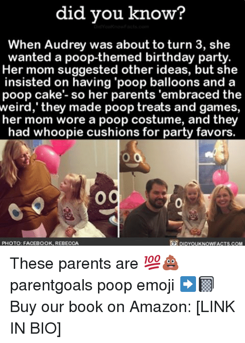 "Amazon, Birthday, and Emoji: did you know?  When Audrey was about to turn 3, she  wanted a poop-themed birthday party  Her mom suggested other ideas, but she  insisted on having ""poop balloons and a  poop cake- so her parents 'embraced the  weird, they made poop treats and games,  her mom wore a poop costume, and they  had whoopie cushions for party favors.  Og  PHOTO: FACEBOOK, REBECCA These parents are 💯💩 parentgoals poop emoji ➡️📓 Buy our book on Amazon: [LINK IN BIO]"