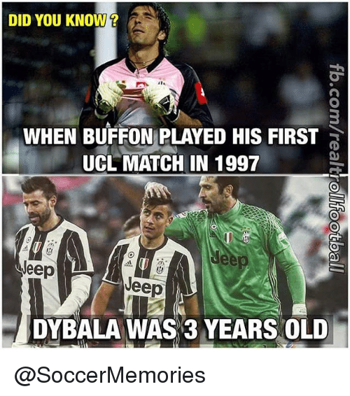 Memes, Jeep, and Match: DID YOU KNOW?  WHEN BUFFON PLAYED HIS FIRST  UCL MATCH IN 1997  Jeep  Jeep  DYBALA WAS 3 YEARS OLD @SoccerMemories