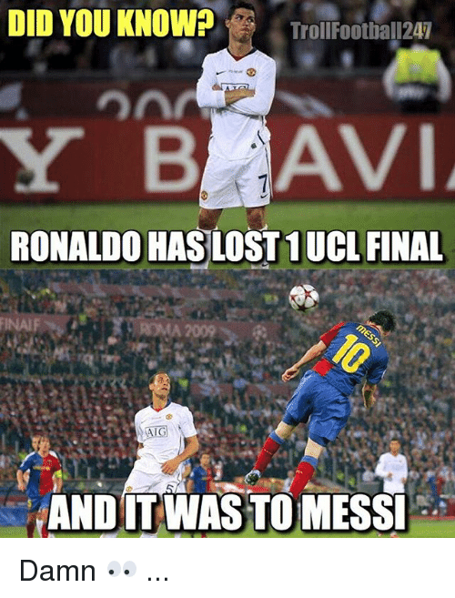 Finals, Memes, and Lost: DID YOU KNOWrOFotDa 124  TrollFootball247  RONALDO HAS LOST 1 UCL FINAL  ANDIT WASTO MESS Damn 👀 ...