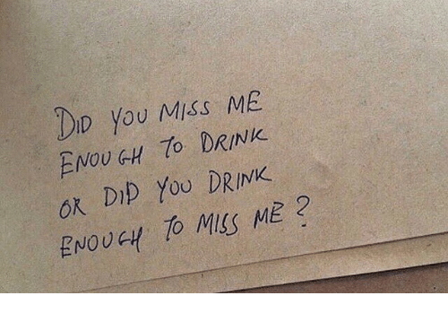 You Miss Me: DID You Miss ME  2  ENOUGH DRINK  ok DID Yoo DRINK  ENOUGH TO MSS ME 2