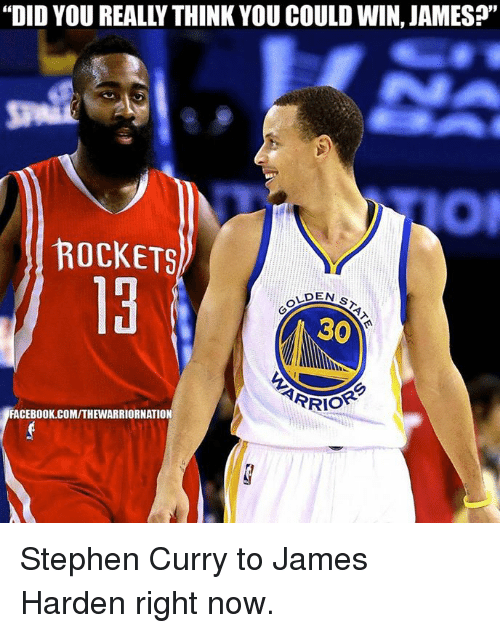 "NBA: ""DID YOU REALLYTHINK YOU COULD WIN, JAMES?""  ROCKETS  LDEN  30  RRIOR  FACEBOOK.COMITHEWARRIORNATION Stephen Curry to James Harden right now."