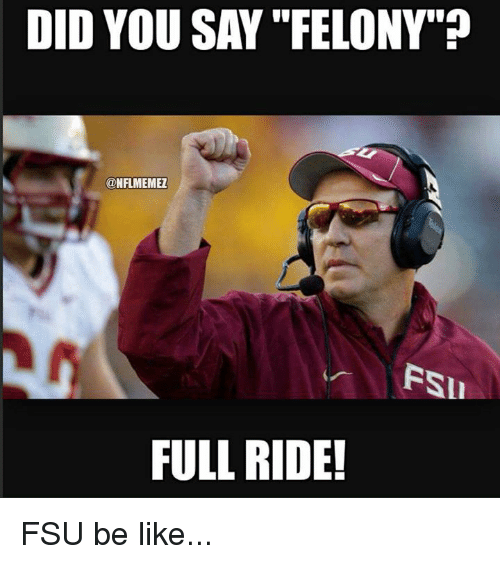 "FSU Florida State University: DID YOU SAY ""FELONY  @NFLMEMEZ  FULL RIDE! FSU be like..."