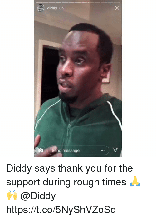 Diddy: diddy 8h  Send message Diddy says thank you for the support during rough times 🙏🙌 @Diddy https://t.co/5NyShVZoSq