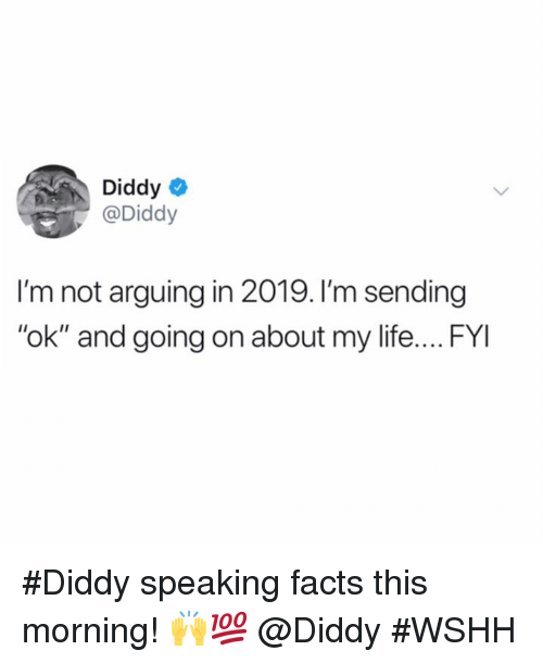 "Diddy: Diddy  @Diddy  I'm not arguing in 2019. I'm sending  ""ok"" and going on about my life.... FYI #Diddy speaking facts this morning! 🙌💯 @Diddy #WSHH"