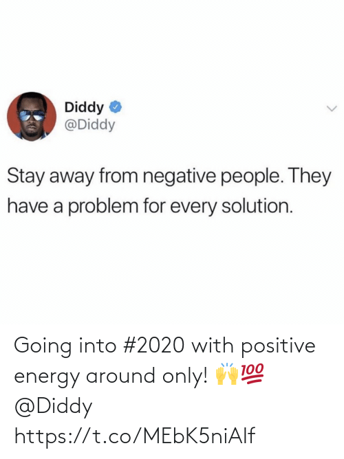 stay away: Diddy  @Diddy  Stay away from negative people. They  have a problem for every solution. Going into #2020 with positive energy around only! 🙌💯 @Diddy https://t.co/MEbK5niAIf