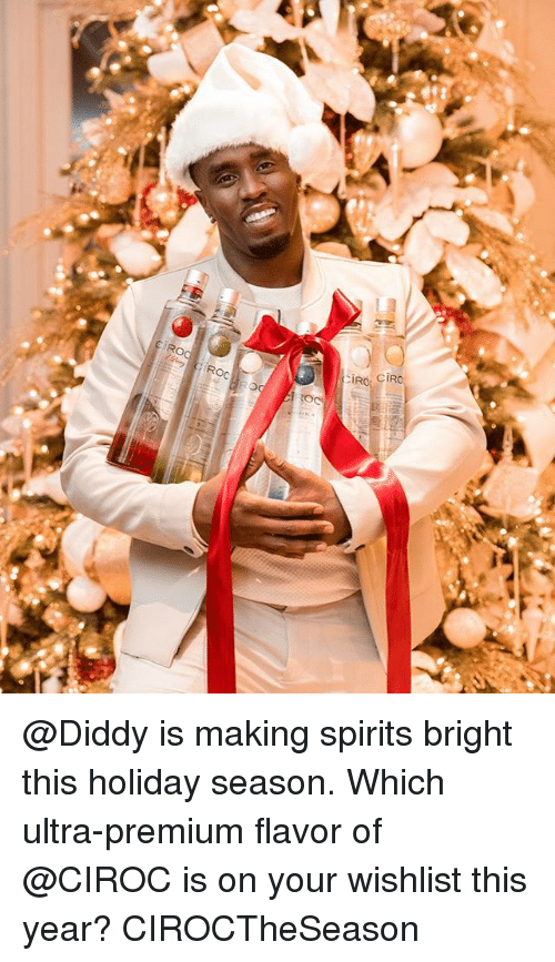 Memes, Ciroc, and Diddy: @Diddy is making spirits bright this holiday season. Which ultra-premium flavor of @CIROC is on your wishlist this year? CIROCTheSeason