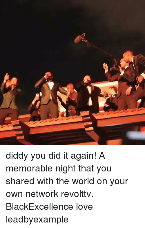 Love, Memes, and World: diddy you did it again! A memorable night that you shared with the world on your own network revolttv. BlackExcellence love leadbyexample