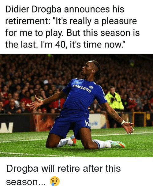 "Memes, Samsung, and Time: Didier Drogba announces his  retirement: ""It's really a pleasure  for me to play. But this season is  the last. l'm 40, it's time now.  SAMSUNG Drogba will retire after this season... 😢"