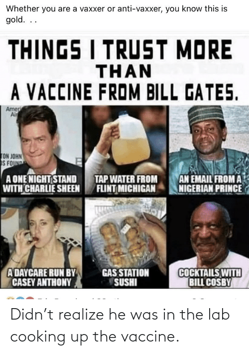 Lab: Didn't realize he was in the lab cooking up the vaccine.