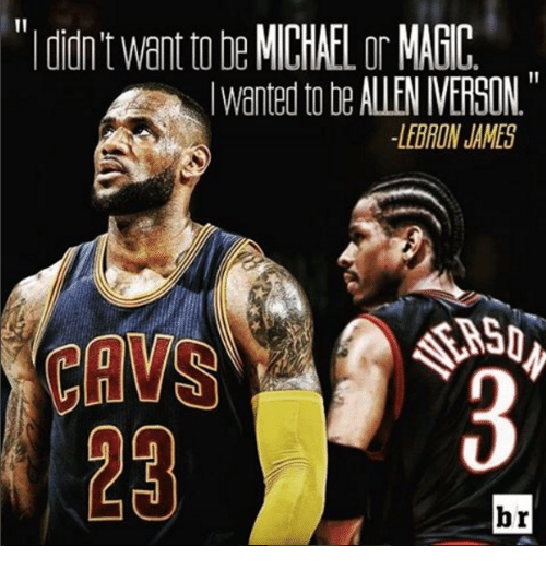 Allen Iverson, Memes, and Lebron: didn Want tote MICHAEL or MAGIC  lwantedtobe ALLEN IVERSON  LEBRON AMES  br