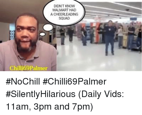 cheerleading: DIDN'T KNOW  WALMART HAD  A CHEERLEADING  SQUAD  Chill Palmer #NoChill  #Chilli69Palmer  #SilentlyHilarious  (Daily Vids:  11am, 3pm and 7pm)