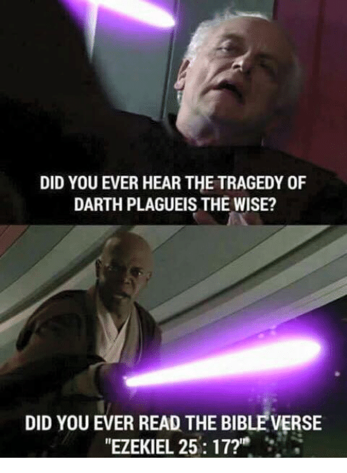 """Christian Memes, Plagueis, and Ever: DIDYOU EVER HEAR THE TRAGEDY OF  DARTH PLAGUEIS THE WISE?  DID YOU EVER READ THE BIBLEVERSE  """"EZEKIEL 25: 17?"""