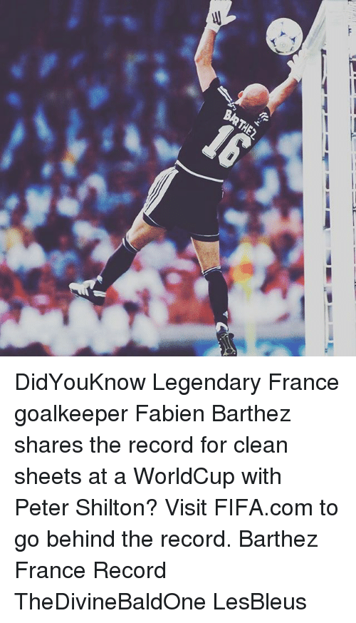 Fifa, Memes, and France: DidYouKnow Legendary France goalkeeper Fabien Barthez shares the record for clean sheets at a WorldCup with Peter Shilton? Visit FIFA.com to go behind the record. Barthez France Record TheDivineBaldOne LesBleus
