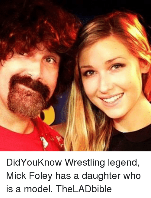 mick foley: DidYouKnow Wrestling legend, Mick Foley has a daughter who is a model. TheLADbible