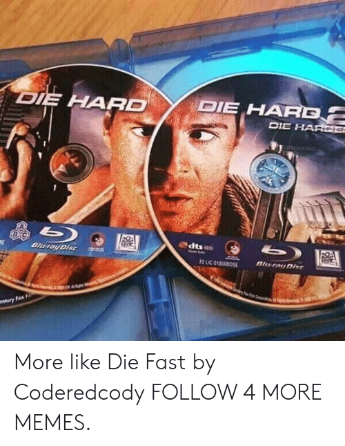 die hard: DIE HARD  DIE HARD  DIE HARDE  b  dtso  Dlu-ayDisc  Blu-ray Disc  2 LIC 018508OSE  wwry Fox More like Die Fast by Coderedcody FOLLOW 4 MORE MEMES.
