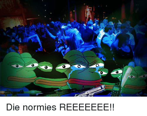 Pepe the Frog, Normie, and Reeeeeee: Die normies REEEEEEE!!
