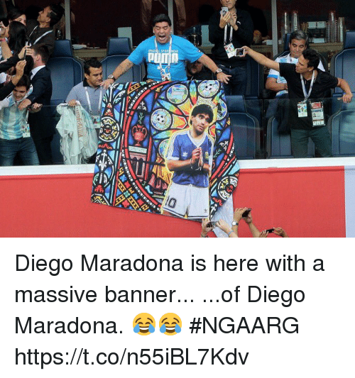 maradona: Diego Maradona is here with a massive banner...  ...of Diego Maradona. 😂😂  #NGAARG https://t.co/n55iBL7Kdv