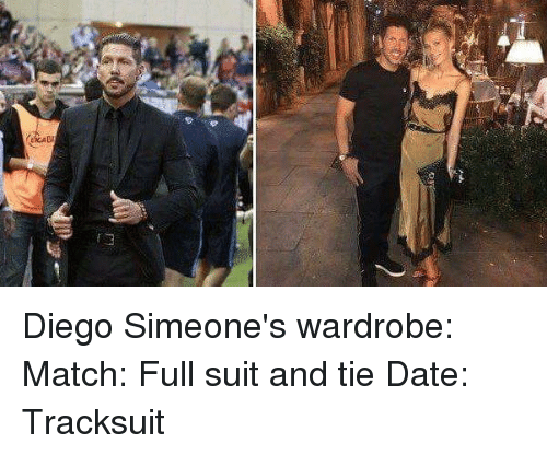 Memes, Date, and Match: Diego Simeone's wardrobe: Match: Full suit and tie Date: Tracksuit