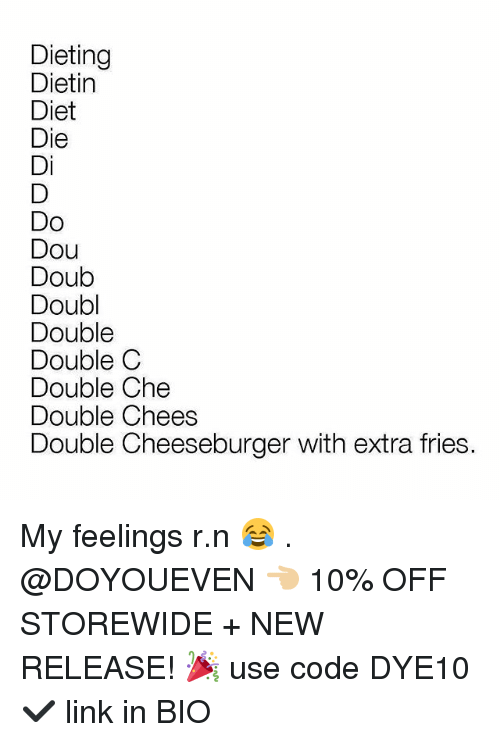 Dieting, Gym, and Link: Dieting  Dietin  Diet  Die  Di  Do  Dou  Doub  Doubl  Double  Double C  Double Che  Double Chees  Double Cheeseburger with extra fries. My feelings r.n 😂 . @DOYOUEVEN 👈🏼 10% OFF STOREWIDE + NEW RELEASE! 🎉 use code DYE10 ✔️ link in BIO