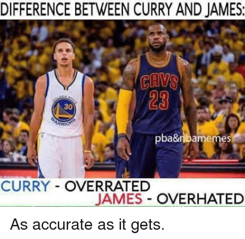 Nba, Overrated, and Pba: DIFFERENCE BETWEEN CURRY AND JAMES:  30  pba&nbarmemes  CURRY OVERRATED  JAMES  OVERHATED As accurate as it gets.