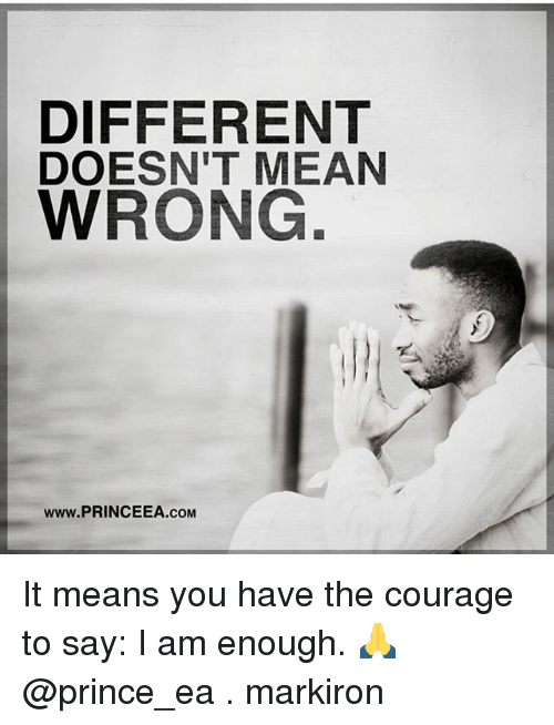 Memes, Prince, and Mean: DIFFERENT  DOESN'T MEAN  WRONG  www.PRINCEEA.coM It means you have the courage to say: I am enough. 🙏 @prince_ea . markiron