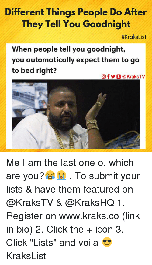 "Click, Memes, and Link: Different Things People Do After  They Tell You Goodnight  #KraksList  When people tell you goodnight,  you automatically expect them to go  to bed right?  回f y O @ KraksTV Me I am the last one o, which are you?😂😭 . To submit your lists & have them featured on @KraksTV & @KraksHQ 1. Register on www.kraks.co (link in bio) 2. Click the + icon 3. Click ""Lists"" and voila 😎 KraksList"