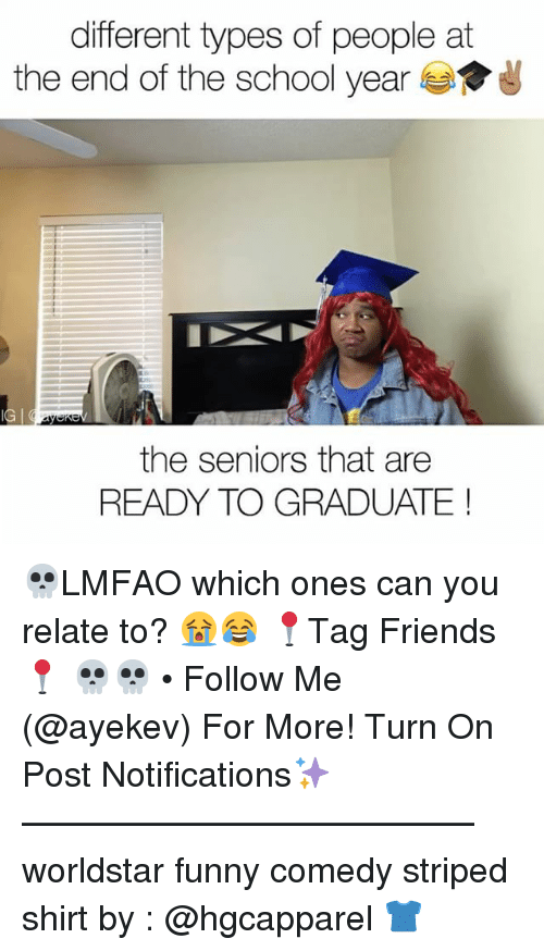 End Of The School Year: different types of people at  the end of the school year  the seniors that are  READY TO GRADUATE 💀LMFAO which ones can you relate to? 😭😂 📍Tag Friends📍 💀💀 • Follow Me (@ayekev) For More! Turn On Post Notifications✨ ————————————— worldstar funny comedy striped shirt by : @hgcapparel 👕