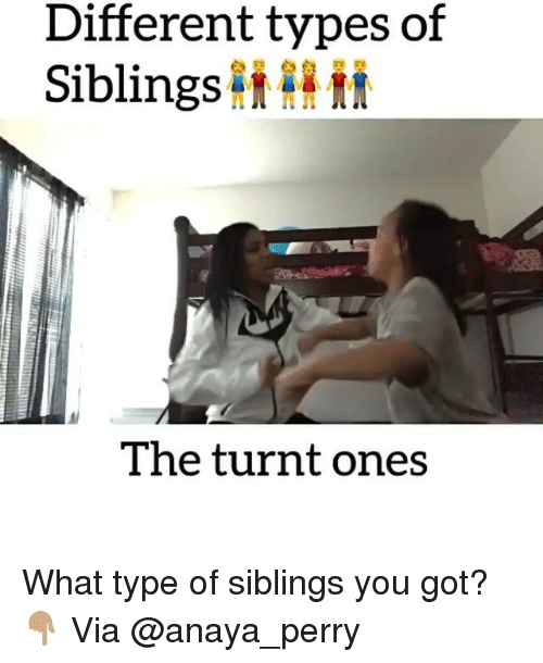 Perrie: Different types of  Siblings  The turnt ones What type of siblings you got?👇🏽 Via @anaya_perry