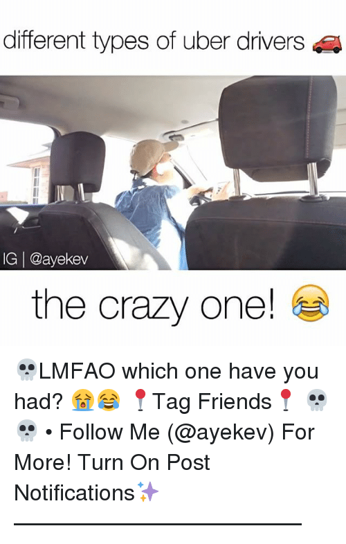 Memes, Uber, and Uber Driver: different types of uber drivers  IG @ayekev  the crazy one! 💀LMFAO which one have you had? 😭😂 📍Tag Friends📍 💀💀 • Follow Me (@ayekev) For More! Turn On Post Notifications✨ —————————————