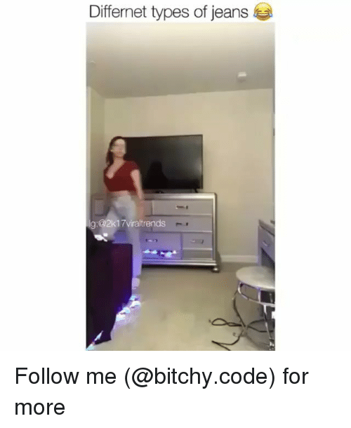 Memes, 🤖, and Jeans: Differnet types of jeans  g:@2k1 7viraltrends Follow me (@bitchy.code) for more