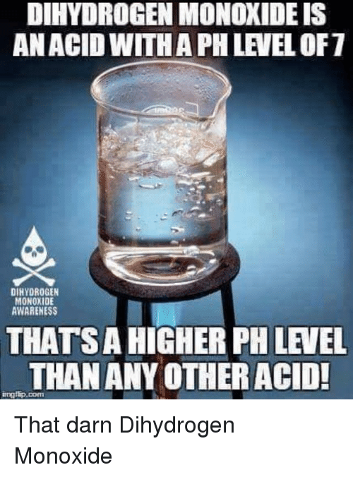 Terrible Facebook, Com, and Acid: DIHYDROGEN MONOXIDE IS  ANACID WITHA PH LEVEL OF7  DINYDROGEN  MONOXIDE  AWARENESS  THATSA HIGHER PH LEVEL  THAN ANY OTHER ACID  ingl p.com