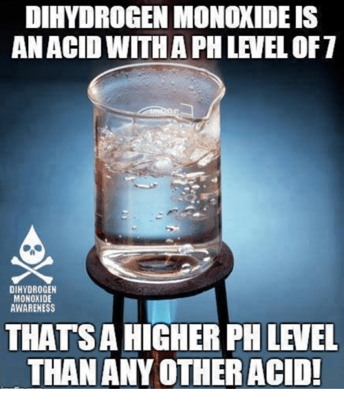Acid, Dihydrogen Monoxide, and Level: DIHYDROGEN MONOXIDEIS  AN ACID WITHA PH LEVEL OFT  DIHYDROGEN  MONOXIDE  AWARENESS  THATSAHIGHER PH LEVEL  THAN ANY OTHERACID!