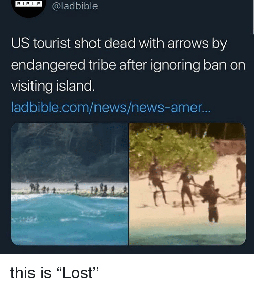"""Dil: DIL@ladbible  US tourist shot dead with arrows by  endangered tribe after ignoring ban on  visiting island  ladbible.com/news/news-amer.. this is """"Lost"""""""