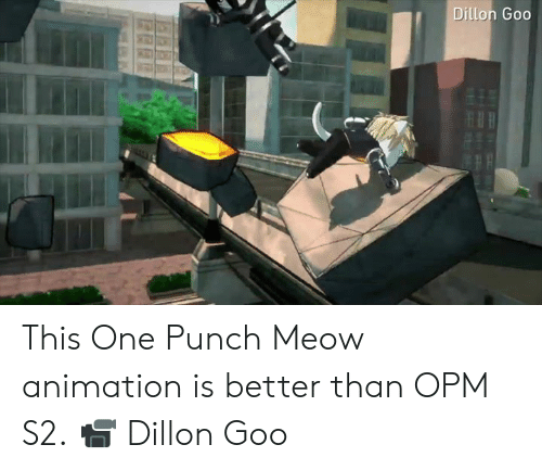 goo: Dillon Goo This One Punch Meow animation is better than OPM S2.  📹 Dillon Goo
