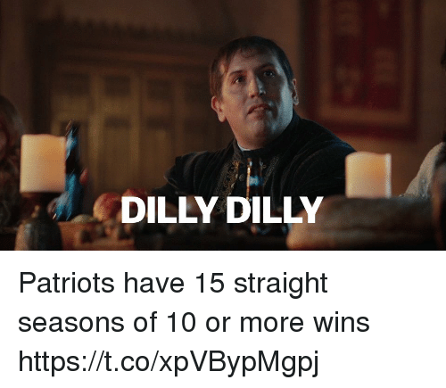 Memes, Patriotic, and 🤖: DILLY DILLY Patriots have 15 straight seasons of 10 or more wins https://t.co/xpVBypMgpj