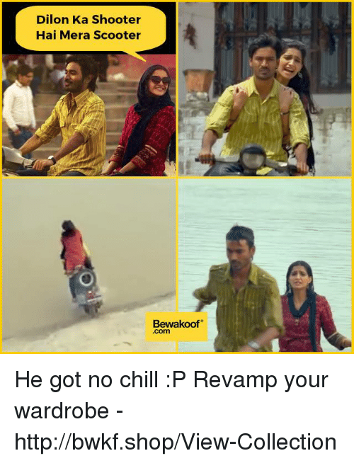 Chill, Memes, and No Chill: Dilon Ka Shooter  Hai Mera Scooter  Bewakoof  .com He got no chill :P  Revamp your wardrobe - http://bwkf.shop/View-Collection