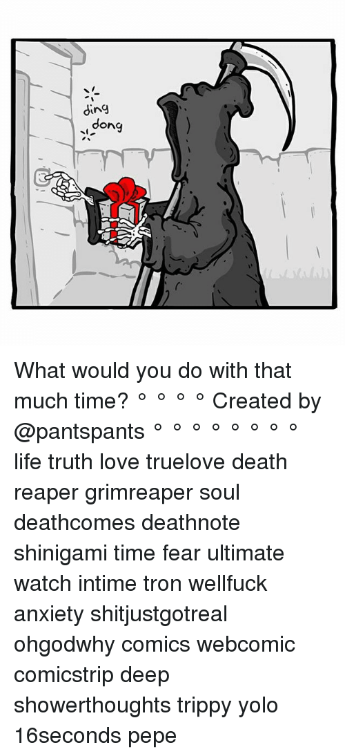 YOLO: ding  dong  9 What would you do with that much time? ° ° ° ° Created by @pantspants ° ° ° ° ° ° ° ° life truth love truelove death reaper grimreaper soul deathcomes deathnote shinigami time fear ultimate watch intime tron wellfuck anxiety shitjustgotreal ohgodwhy comics webcomic comicstrip deep showerthoughts trippy yolo 16seconds pepe