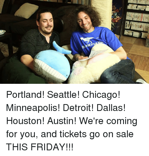 Chicago, Dank, and Detroit: DINNYS Portland! Seattle! Chicago! Minneapolis! Detroit! Dallas! Houston! Austin! We're coming for you, and tickets go on sale THIS FRIDAY!!!