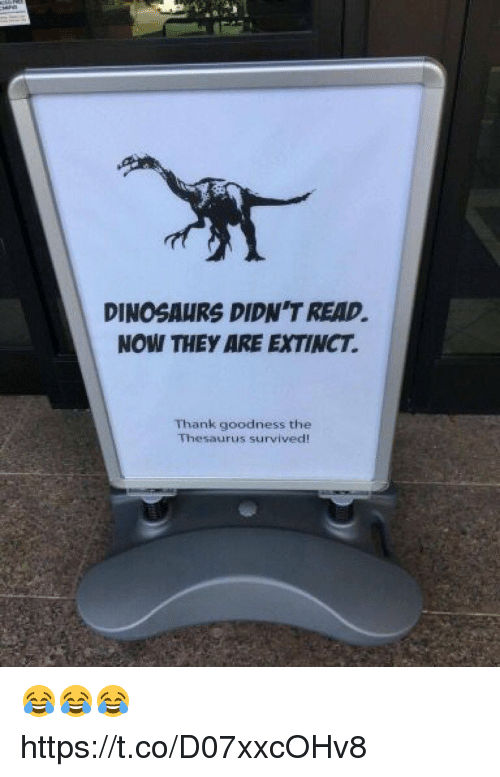 Dinosaurs, Thesaurus, and They: DINOSAURS DIDN TREAD  NOW THEY ARE EXTINCT.  Thank goodness the  Thesaurus survived! 😂😂😂 https://t.co/D07xxcOHv8