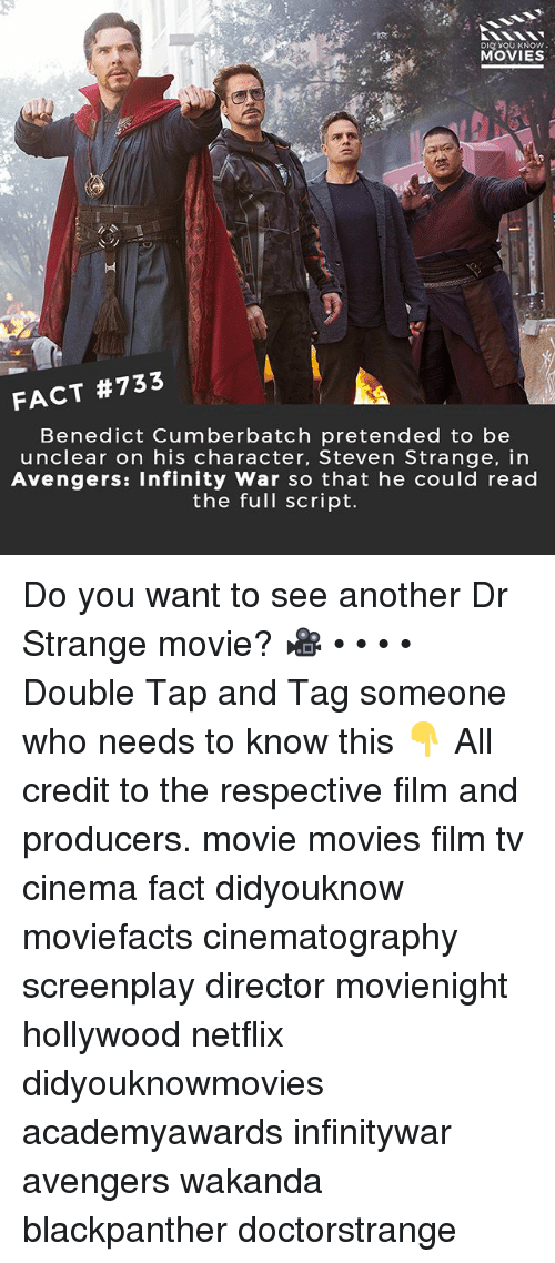 cinematography: DIO YOU KNOW  MOVIES  FACT #733  Benedict Cumberbatch pretended to be  unclear on his character, Steven Strange, in  Avengers: Infinity War so that he could read  the full script. Do you want to see another Dr Strange movie? 🎥 • • • • Double Tap and Tag someone who needs to know this 👇 All credit to the respective film and producers. movie movies film tv cinema fact didyouknow moviefacts cinematography screenplay director movienight hollywood netflix didyouknowmovies academyawards infinitywar avengers wakanda blackpanther doctorstrange