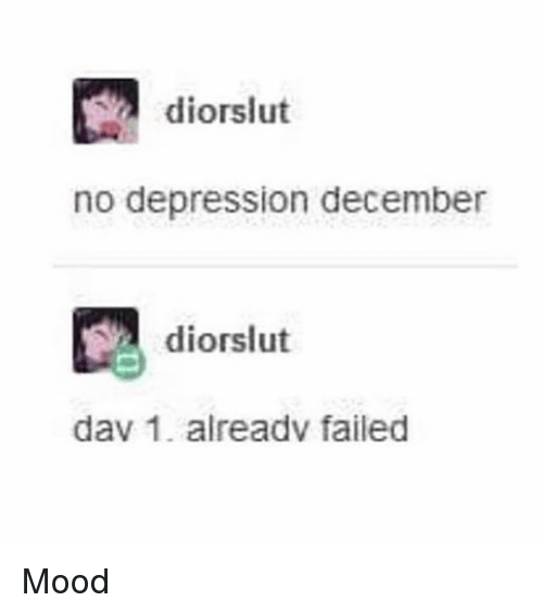 Ironic, Mood, and Depression: diorslut  no depression december  diorslut  dav 1. alreadv failed Mood